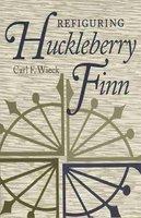 Refiguring Huckleberry Finn (Paperback): Carl F. Wieck