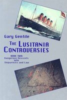The Lusitania Controversies - Book 2: Dangerous Descents Into Shipwrecks and Law (Hardcover, illustrated edition): Gary Gentile