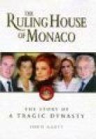 The Ruling House of Monaco - The Story of a Tragic Dynasty (Hardcover): John Glatt