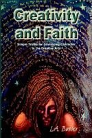 Creativity Ans Faith - Simple Truths for Developing Character in the Creative Arts (Paperback): L.A. Butler