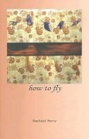 How to Fly (Paperback): Rachael Perry