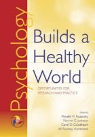 Psychology Builds a Healthy World - Opportunities for Research and Practice (Hardcover, 1st ed): Ronald H. Rozensky