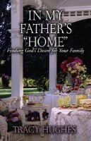 "In My Father's ""Home"" - Finding God's Desire for Your Family (Paperback): Tracy Hughes"