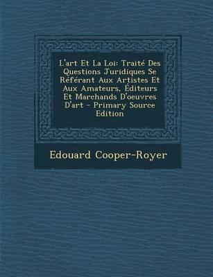 L'Art Et La Loi - Traite Des Questions Juridiques Se Referant Aux Artistes Et Aux Amateurs, Editeurs Et Marchands...