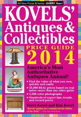 Kovels' Antiques and Collectibles Price Guide 2014, Volume 46 - America'S Bestselling Antiques Annual (Paperback,...