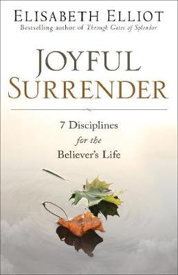 Joyful Surrender - 7 Disciplines for the Believer's Life (Paperback): Elisabeth Elliot