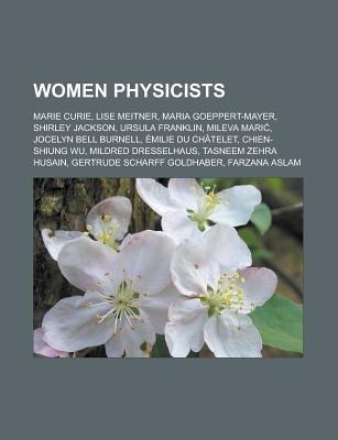 Women Physicists - Marie Curie, Lise Meitner, Maria Goeppert-Mayer, Shirley Jackson, Ursula Franklin, Mileva Mari, Jocelyn Bell...