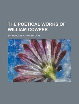 The Poetical Works of William Cowper (Volume 1) (Paperback): Nicholas Harris Nicolas