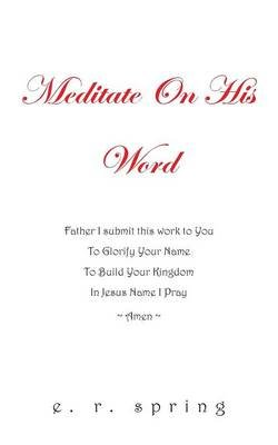 Meditate on His Word (Paperback): E. R. Spring