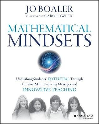 Mathematical Mindsets - Unleashing Students' Potential through Creative Math, Inspiring Messages and Innovative Teaching...
