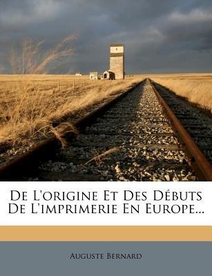 de L'Origine Et Des Debuts de L'Imprimerie En Europe... (English, French, Paperback): Auguste Joseph Bernard