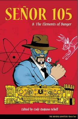 Senor 105 and the Elements of Danger (Paperback): Lawrence Burton, Joe Curreri, Julio Angel Oritz