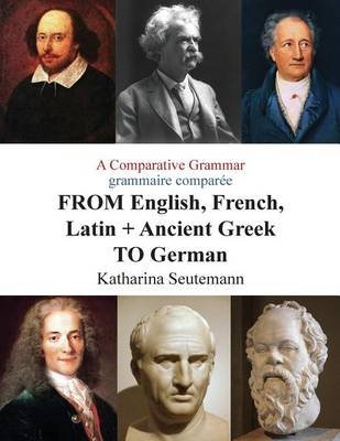 A Comparative Grammar Grammaire Comparee from English, French, Latin + Ancient Greek to German - Days of the Week Jours de La...