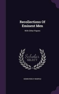 Recollections of Eminent Men - With Other Papers (Hardcover): Edwin Percy Whipple