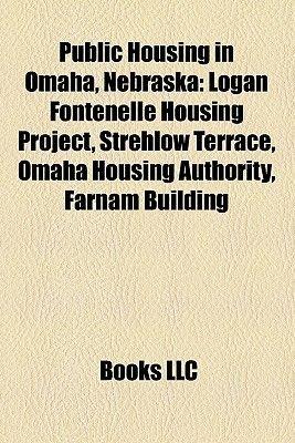 Public Housing in Omaha, Nebraska - Logan Fontenelle Housing Project, Strehlow Terrace, Omaha Housing Authority, Farnam...