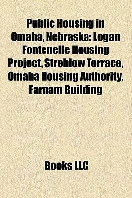 Public Housing in Omaha, Nebraska - Logan Fontenelle Housing Project, Strehlow Terrace, Omaha Housing Authority, Farnam...