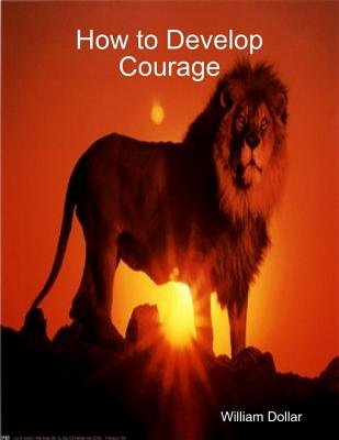 How to Develop Courage (Electronic book text): William Dollar