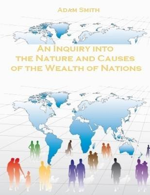 An Inquiry into the Nature and Causes of the Wealth of Nations (Illustrated) (Electronic book text): Adam Smith