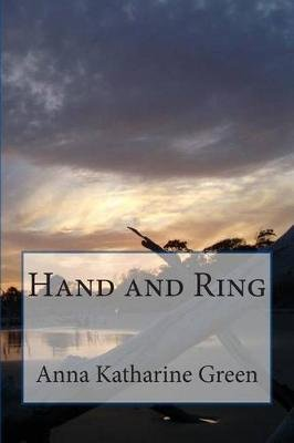 Hand And Ring (Paperback): Anna Katharine Green