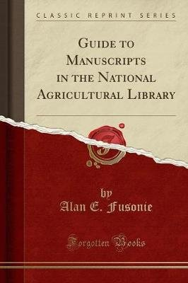 Guide to Manuscripts in the National Agricultural Library (Classic Reprint) (Paperback): Alan E Fusonie