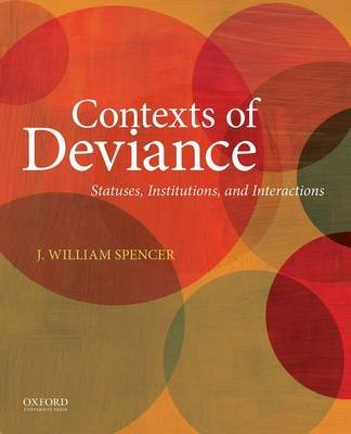 Contexts of Deviance - Statuses, Institutions, and Interactions (Paperback): J. William Spencer
