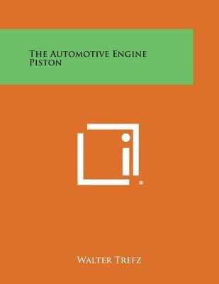 The Automotive Engine Piston (Paperback): Walter Trefz