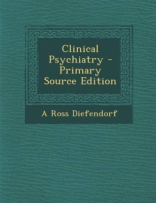Clinical Psychiatry (Paperback): A. Ross Diefendorf
