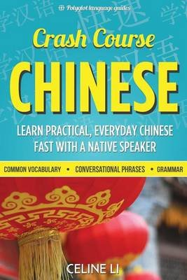 Crash Course Chinese - 500+ Survival Phrases to Talk Like a Local: Learn to Speak Chinese in Hours from a Native Speaker...