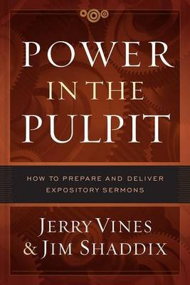 Power in the Pulpit - How to Prepare and Deliver Expository Sermons (Hardcover): Jerry Vines, Jim Shaddix