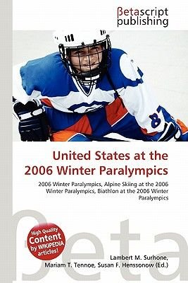 United States at the 2006 Winter Paralympics (Paperback): Lambert M. Surhone, Mariam T. Tennoe, Susan F. Henssonow