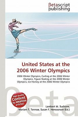 United States at the 2006 Winter Olympics (Paperback): Lambert M. Surhone, Mariam T. Tennoe, Susan F. Henssonow