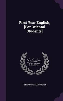 First Year English, [For Oriental Students] (Hardcover): Henry Noble Maccracken