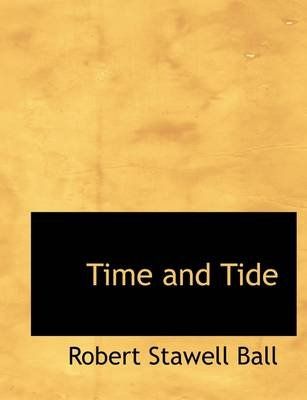 Time and Tide (Hardcover): Robert Stawell Ball