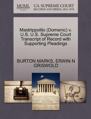 Mastrippolito (Domenic) V. U.S. U.S. Supreme Court Transcript of Record with Supporting Pleadings (Paperback): Burton Marks,...