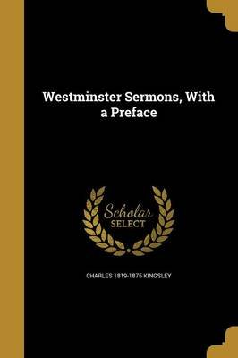 Westminster Sermons, with a Preface (Paperback): Charles 1819-1875 Kingsley