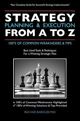 Strategy Planning & Execution From A To Z - 100's OF COMMON WEAKNESSES & TIPS (Paperback): Rachad Baroudi Phd