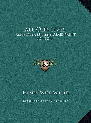 All Our Lives - Alice Duer Miller (Large Print Edition) (Large print, Hardcover, large type edition): Henry Wise Miller