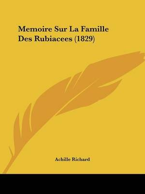 Memoire Sur La Famille Des Rubiacees (1829) (English, French, Paperback): Achille Richard