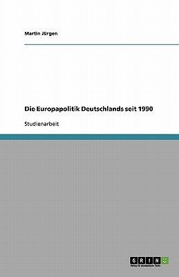 Die Europapolitik Deutschlands Seit 1990 (German, Paperback): Martin Jurgen
