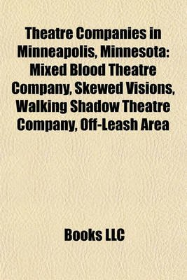 Theatre Companies in Minneapolis, Minnesota - Mixed Blood Theatre Company, Skewed Visions, Walking Shadow Theatre Company,...