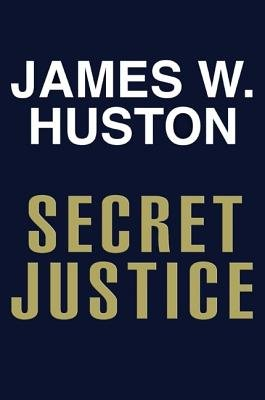 Secret Justice (Electronic book text): James W. Huston