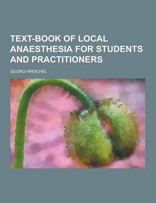 Text-Book of Local Anaesthesia for Students and Practitioners (Paperback): Georg Hirschel