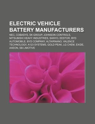 Electric Vehicle Battery Manufacturers - NEC, Cobasys, Sk Group, Johnson Controls, Mitsubishi Heavy Industries, Sanyo, Eestor,...
