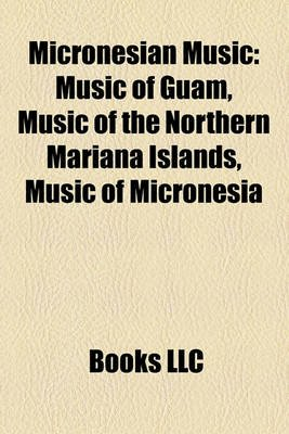 Micronesian Music Micronesian Music - Music of Guam, Music of the Northern Mariana Islands, Music Music of Guam, Music of the...