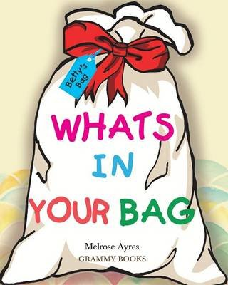 Whats in Your Bag (Paperback): Melrose Ayres
