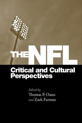 The NFL - Critical and Cultural Perspectives (Hardcover): Thomas Oates, Zack Furness