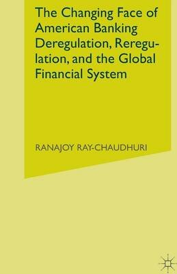 The Changing Face of American Banking 2014 - Deregulation, Reregulation, and the Global Financial System (Paperback, 1st ed....
