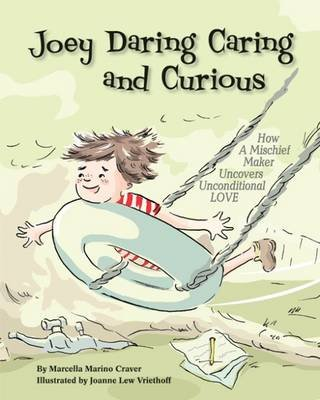 Joey Daring Caring and Curious - How a Mischief Maker Uncovers Unconditional Love (Hardcover): Marcella Marino Craver