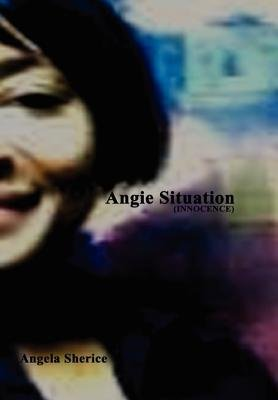 Angie Situation (Innocence) (Hardcover): Angela Sherice