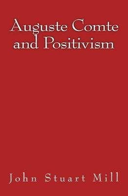 Auguste Comte and Positivism - Original Edition of 1866 (Paperback): John Stuart Mill